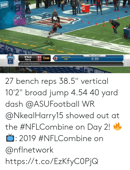 "broad: COMBINE  AE  4O-YD DASH  UNOFFICIAL  TIME  COMBINE  Harry  23  ASU  0.20  vertron  Lil Jordan Humphrey 27 bench reps 38.5"" vertical 10'2"" broad jump 4.54 40 yard dash  @ASUFootball WR @NkealHarry15 showed out at the #NFLCombine on Day 2! 🔥  📺: 2019 #NFLCombine on @nflnetwork https://t.co/EzKfyC0PjQ"
