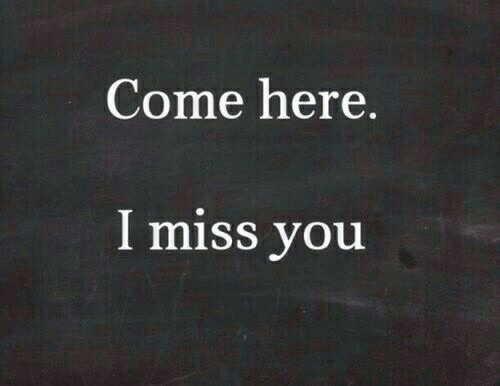 You, Miss, and Miss You: Come here,  l miss you