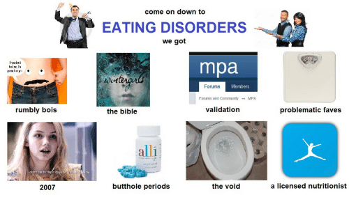 Bible, Fave, and Problematic: come on down to  EATING DISORDERS  we got  If you don'  leed me, l'n  unnhl  mpa  Forums  Members  Forums and CommunityMPA  rumbly bois  the bible  validation  problematic fave:s  alli  less  didn't cat for thréo cays s0  2007  butthole periods  the void  a licensed nutritionist