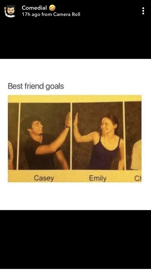 Best Friend, Goals, and Best: Comedial  17h ago from Camera Roll  Best friend goals  Casey  Emily