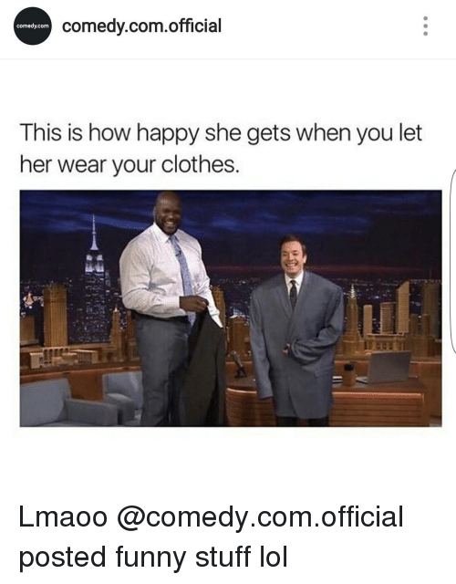 Posts Funny: comedy com official  Comedy.com  This is how happy she gets when you let  her wear your clothes. Lmaoo @comedy.com.official posted funny stuff lol