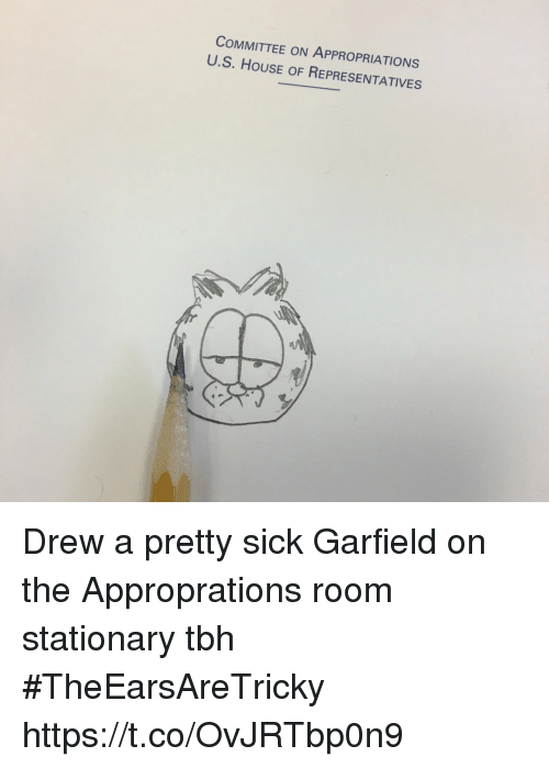 Drewing: COMMITTEE ON APPROPRIATIONS  U.S. HOUSE OF REPRESENTATIVES Drew a pretty sick Garfield on the Approprations room stationary tbh #TheEarsAreTricky https://t.co/OvJRTbp0n9