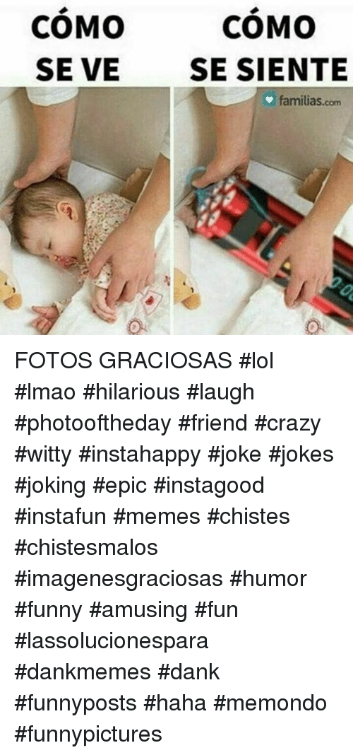 Crazy, Dank, and Funny: COMO  SE VE  COMO  SE SIENTE  familias.com FOTOS GRACIOSAS #lol #lmao #hilarious #laugh #photooftheday #friend #crazy #witty #instahappy #joke #jokes #joking #epic #instagood #instafun  #memes #chistes #chistesmalos #imagenesgraciosas #humor #funny  #amusing #fun #lassolucionespara #dankmemes  #dank  #funnyposts #haha #memondo #funnypictures