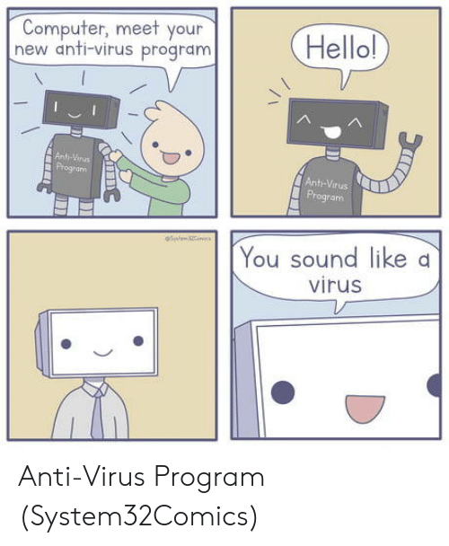 Computer, Anti, and Ant: Computer, meet your  new anti-virus programm  Hellol  Anti  ográm  Ant-Virus  rogram  You sound like d  virus Anti-Virus Program (System32Comics)
