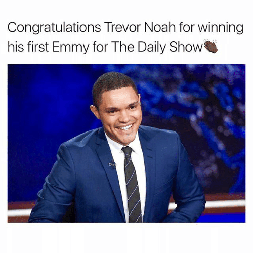 Memes, Noah, and Congratulations: Congratulations Trevor Noah for winning  his first Emmy for The Daily Show