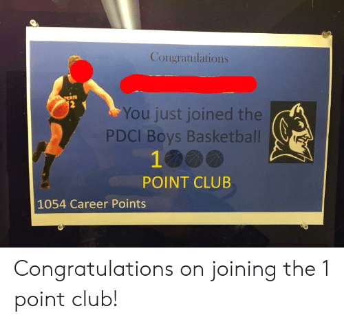 Basketball, Club, and Congratulations: Congratulations  You just joined the  PDCI Boys Basketball  POINT CLUB  1054 Career Points Congratulations on joining the 1 point club!