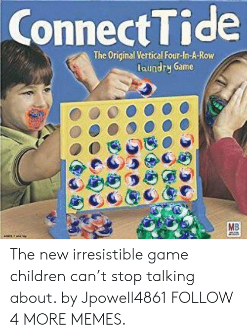 T Stop: Connect Tide  The Original Vertical Four-In-A-Row  laundry Game  MB The new irresistible game children can't stop talking about. by Jpowell4861 FOLLOW 4 MORE MEMES.