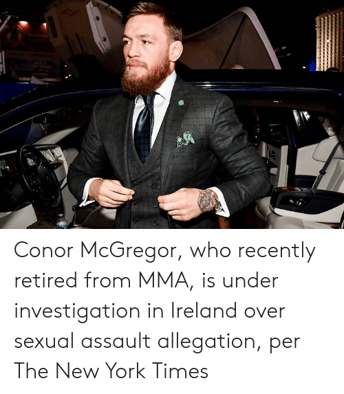 MMA: Conor McGregor, who recently retired from MMA, is under investigation in Ireland over sexual assault allegation, per The New York Times