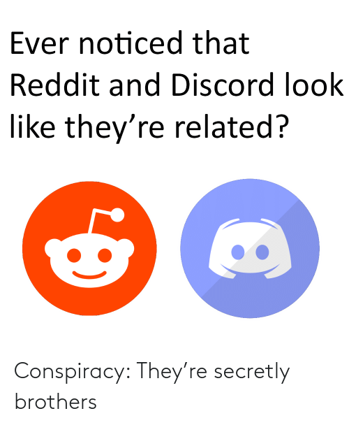 Conspiracy: Conspiracy: They're secretly brothers