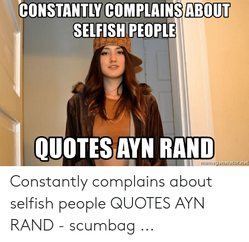 CONSTANTLY COMPLAINS ABOUT SELFISH PEOPLE QUOTES AYN RAND ...