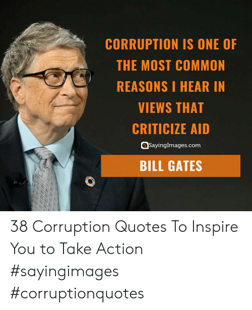 Bill Gates, Common, and Quotes: CORRUPTION IS ONE OF  THE MOST COMMON  REASONS I HEAR IN  VIEWS THAT  CRITICIZE AID  SayingImages.com  BILL GATES 38 Corruption Quotes To Inspire You to Take Action #sayingimages #corruptionquotes