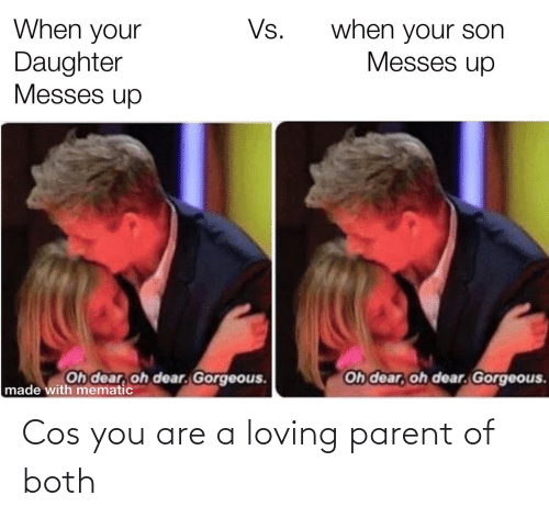 Both: Cos you are a loving parent of both