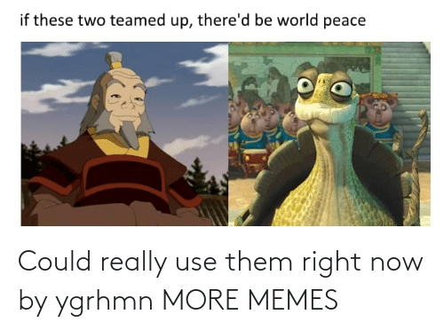 use: Could really use them right now by ygrhmn MORE MEMES