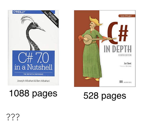depth: Coves Cf 6 and7  7th Edition  O'REILLY  IN DEPTH  FOURTH EDITION  C#7.0  Jon Skeet  in a Nutshell  THE DEFINITIVE REFERENCE  MANNING  Joseph Albahari & Ben Albahari  528 pages  1088 pages  Covers .NET Standard 2 ???