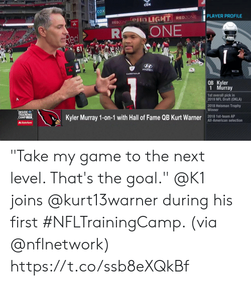 """trophy: COX  COX  PLAYER PROFILE  Pin LIGHT REDZONE  REDZON  ONE  R  Red  61  solifa  NFL  HYUNDRI  CARDINALS  QB Kyler  1 Murray  1st overall pick in  2019 NFL Draft (OKLA)  2018 Heisman Trophy  Winner  INSIDE  TRAINING  CAMPLIVE  Kyler Murray 1-on-1 with Hall of Fame QB Kurt Warner  2018 1st-team AP  All-American selection  AState Farm """"Take my game to the next level. That's the goal.""""  @K1 joins @kurt13warner during his first #NFLTrainingCamp. (via @nflnetwork) https://t.co/ssb8eXQkBf"""