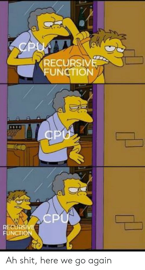 Shit, Cpu, and Function: CPUAA  RECURSIVE  FUNCTION  CPU  CPU  RECURSIVE  FUNCTION Ah shit, here we go again