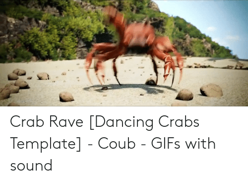 Crab Rave Dancing Crabs Template - Coub - GIFs With Sound