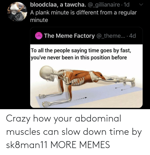 Time: Crazy how your abdominal muscles can slow down time by sk8man11 MORE MEMES