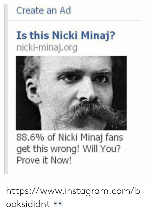 Instagram, Memes, and Nicki Minaj: Create an Ad  Is this Nicki Minaj?  nicki-minaj.org  88.6% of Nicki Minaj fans  get this wrong! Will You?  Prove it Now! https://www.instagram.com/booksididnt 👀
