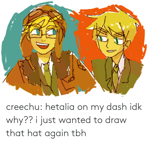 hat: creechu:  hetalia on my dash idk why?? i just wanted to draw that hat again tbh