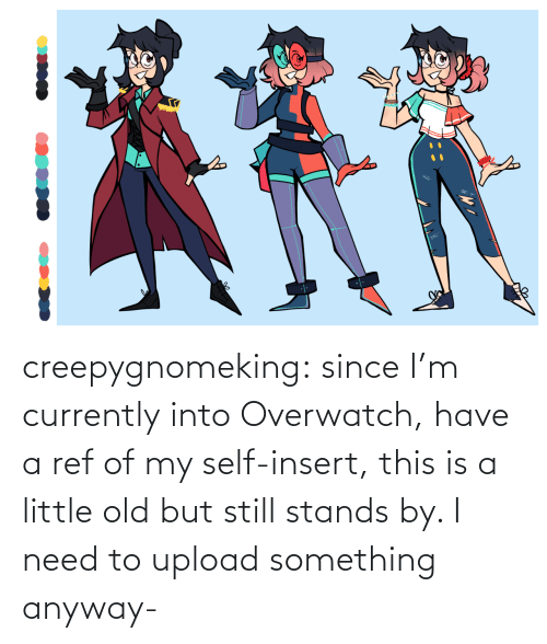 cap: creepygnomeking:  since I'm currently into Overwatch, have a ref of my self-insert, this is a little old but still stands by. I need to upload something anyway-