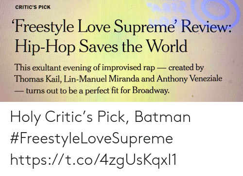 Supreme: CRITIC'S PICK  Freestyle Love Supreme' Review:  Hip-Hop Saves the World  This exultant evening of improvised rap  Thomas Kail, Lin-Manuel Miranda and Anthony Veneziale  turns out to be a perfect fit for Broadway.  created by Holy Critic's Pick, Batman #FreestyleLoveSupreme https://t.co/4zgUsKqxI1