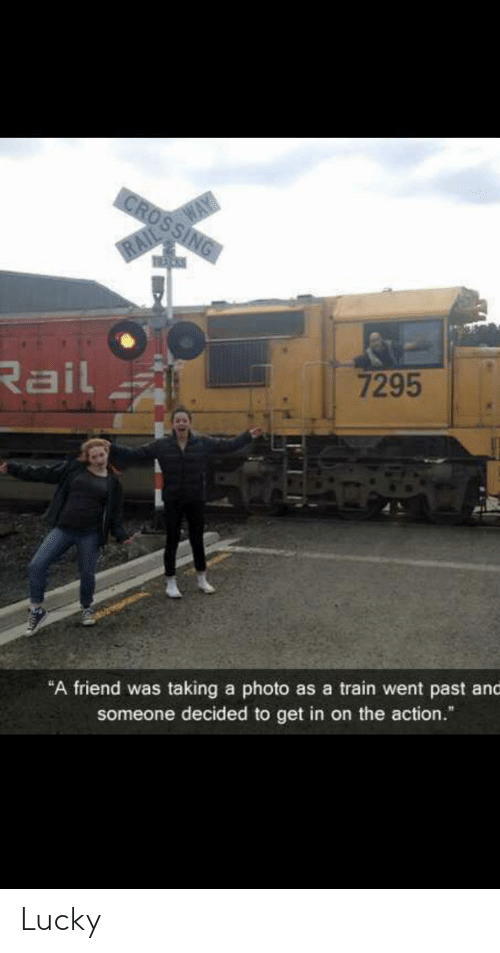 """Get In: CROSSING  RAIL WAY  Rail  7295  """"A friend was taking a photo as a train went past and  someone decided to get in on the action."""" Lucky"""