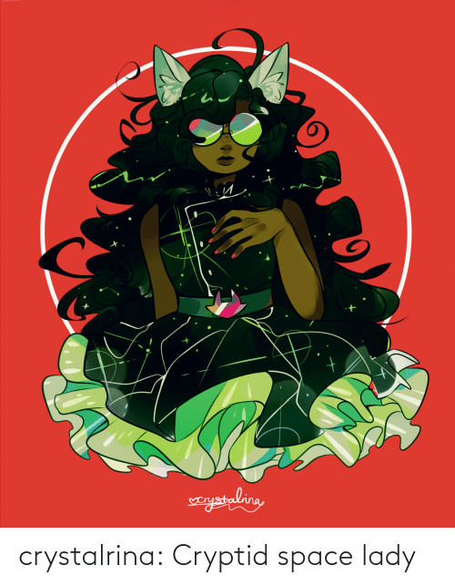 lady: crystalrina:  Cryptid space lady