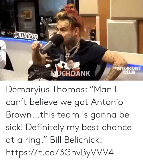 "Bill Belichick, Club, and Definitely: @CTHAGOD  REVOLT  THEBREAKFAST  CLUB  UCHDANK Demaryius Thomas: ""Man I can't believe we got Antonio Brown...this team is gonna be sick! Definitely my best chance at a ring.""  Bill Belichick: https://t.co/3GhvByVVV4"