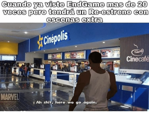 Shit, Marvel, and Geek: Cuando ya viste EndGame mas de 20  veces pero tendrá un Re-estreno con  escenas extra  Cinepolis  Cinecafe  MARVEL  GEEK  Ah shit, here we go again.  LATAM  SUP