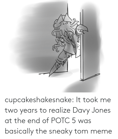 tom: cupcakeshakesnake:  It took me two years to realize Davy Jones at the end of POTC 5 was basically the sneaky tom meme