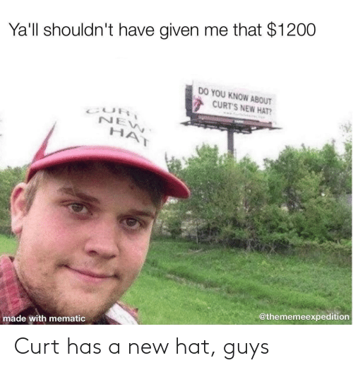 hat: Curt has a new hat, guys