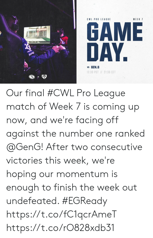 Memes, Match, and Pro: CWL PRO LEAGUE  WEEK 7  DAY  GEN.  13:30 PST21:30 CET  VS Our final #CWL Pro League match of Week 7 is coming up now, and we're facing off against the number one ranked @GenG!  After two consecutive victories this week, we're hoping our momentum is enough to finish the week out undefeated. #EGReady  https://t.co/fC1qcrAmeT https://t.co/rO828xdb31