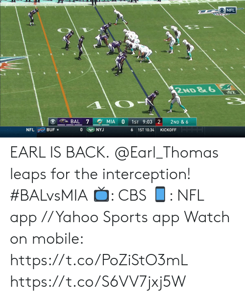 Memes, Nfl, and Sports: D ONFL  2ND &6  02  BAL 7  MIA  1ST 9:03 2  2ND & 6  KICKOFF lor  NYJ  BUF  0  NFL  6 1ST 10:34 EARL IS BACK.  @Earl_Thomas leaps for the interception! #BALvsMIA  📺: CBS 📱: NFL app // Yahoo Sports app  Watch on mobile: https://t.co/PoZiStO3mL https://t.co/S6VV7jxj5W