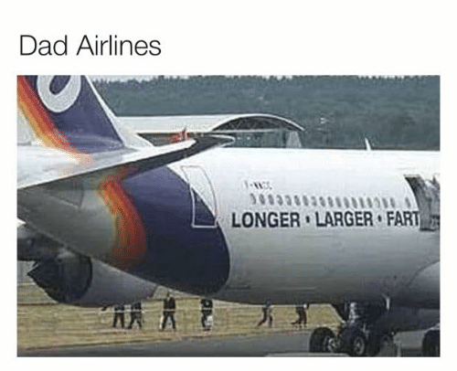 Dad, Dank, and 🤖: Dad Airlines  LONGER LARGER FART