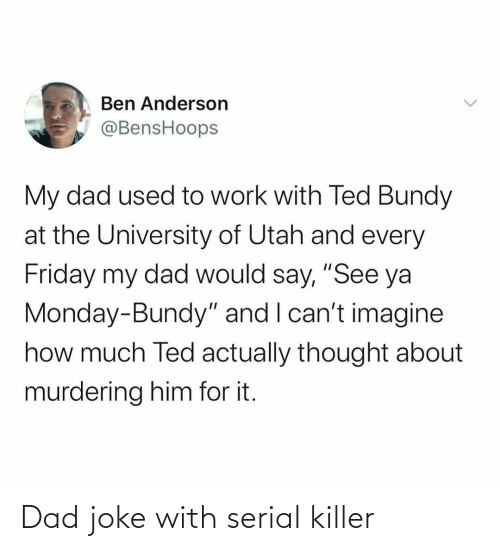 With: Dad joke with serial killer