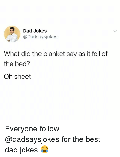 bedding: Dad Jokes  @Dadsaysjokes  What did the blanket say as it fell of  the bed?  Oh sheet Everyone follow @dadsaysjokes for the best dad jokes 😂