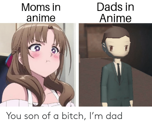 anime: Dads in  Anime  Moms in  anime You son of a bitch, I'm dad