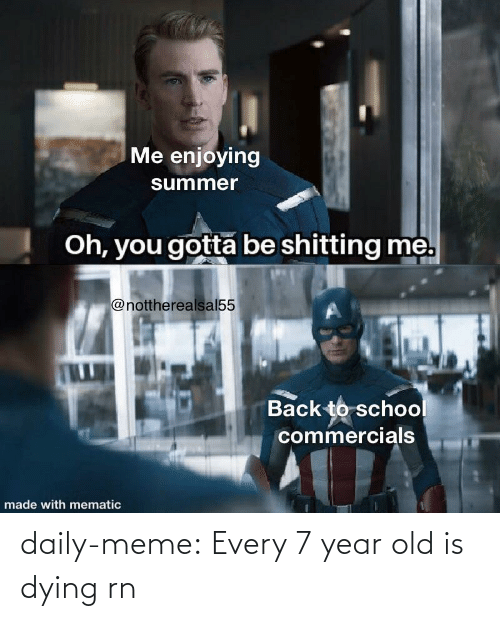 Old: daily-meme:  Every 7 year old is dying rn