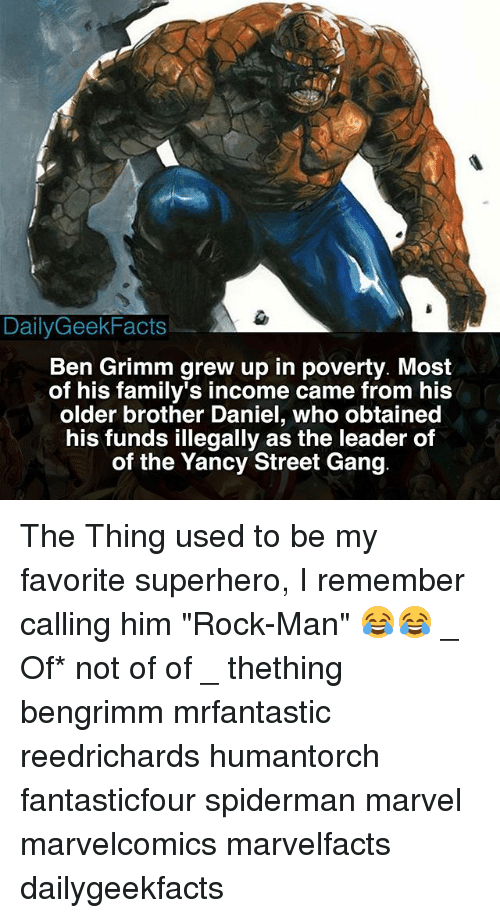 """Gangly: DailyGeekFacts  Ben Grimm grew up in poverty. Most  of his family's income came from his  older brother Daniel, who obtained  his funds illegally as the leader of  of the Yancy Street Gang The Thing used to be my favorite superhero, I remember calling him """"Rock-Man"""" 😂😂 _ Of* not of of _ thething bengrimm mrfantastic reedrichards humantorch fantasticfour spiderman marvel marvelcomics marvelfacts dailygeekfacts"""