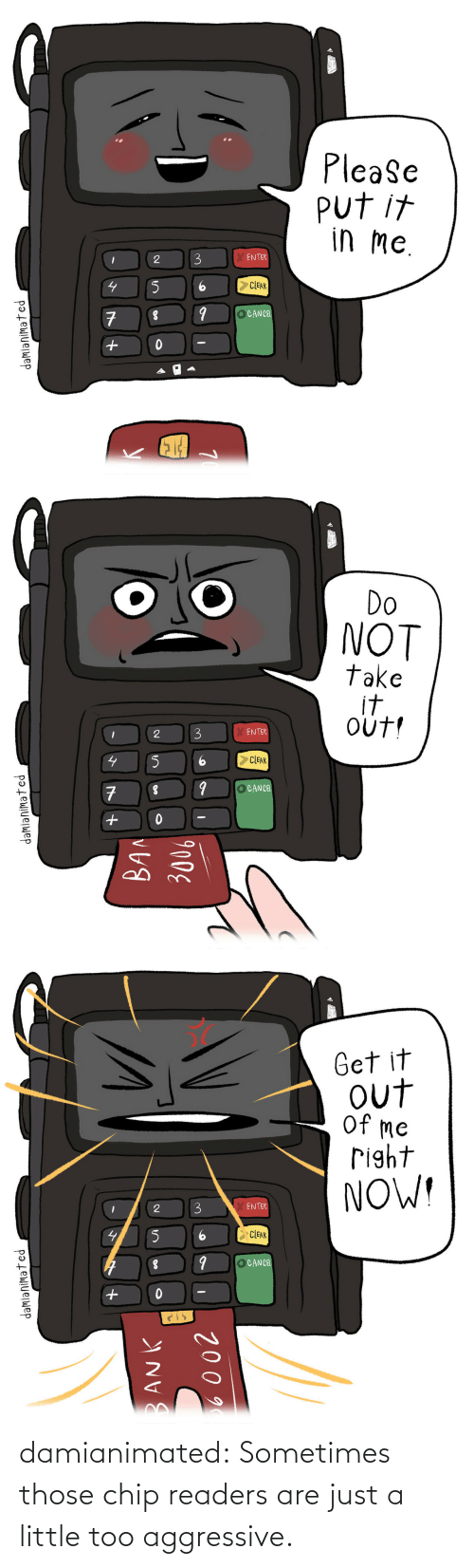 those: damianimated: Sometimes those chip readers are just a little too aggressive.