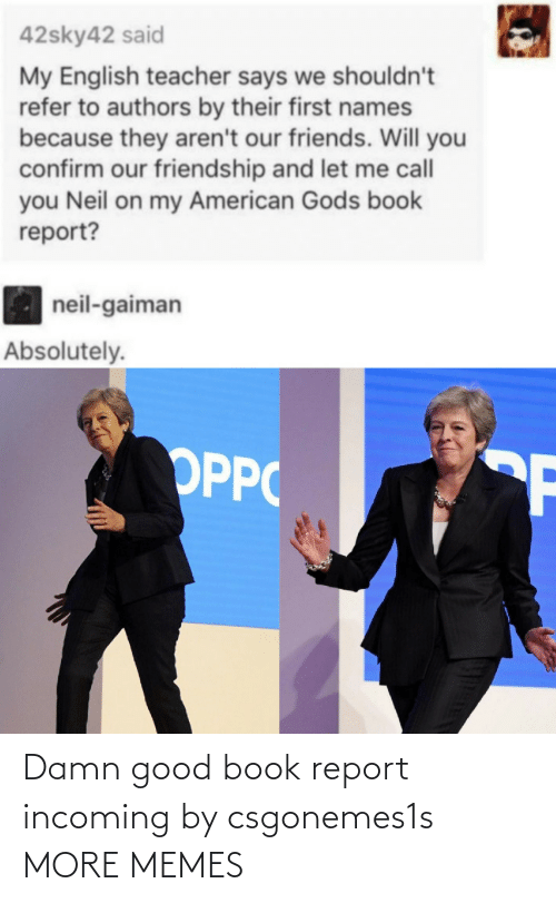 Book: Damn good book report incoming by csgonemes1s MORE MEMES