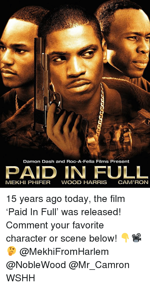 paid in full: Damon Dash and Roc-A-Fella Films Present  PAID IN FULL  MEKH PHIFER WOOD HARRIS CAM'RON 15 years ago today, the film 'Paid In Full' was released! Comment your favorite character or scene below! 👇📽🤔 @MekhiFromHarlem @NobleWood @Mr_Camron WSHH