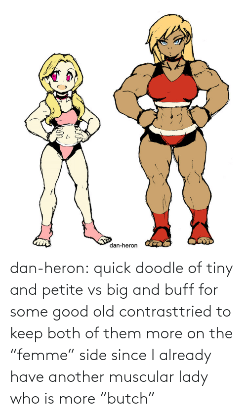 "Doodle: dan-heron:  quick doodle of tiny and petite vs big and buff for some good old contrasttried to keep both of them more on the ""femme"" side since I already have another muscular lady who is more ""butch"""