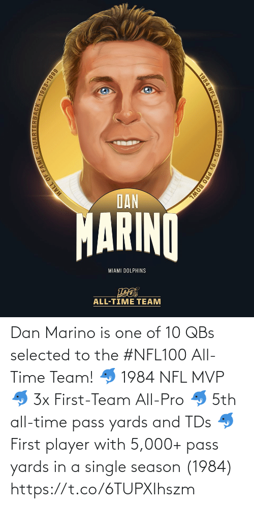 Pro: DAN  MARINO  MIAMI DOLPHINS  ALL-TIME TEAM  HALL OF  JACK 1983-1999  1984 NFL MVP 3x ALL-PRO 9x PRO BOWL Dan Marino is one of 10 QBs selected to the #NFL100 All-Time Team!  🐬 1984 NFL MVP 🐬 3x First-Team All-Pro 🐬 5th all-time pass yards and TDs 🐬 First player with 5,000+ pass yards in a single season (1984) https://t.co/6TUPXIhszm