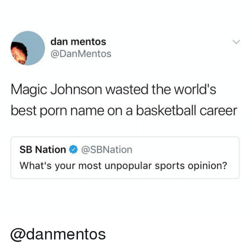 Basketball, Magic Johnson, and Mentos: dan mentos  @DanMentos  Magic Johnson wasted the world's  best porn name on a basketball career  SB Nation@SBNation  What's your most unpopular sports opinion? @danmentos