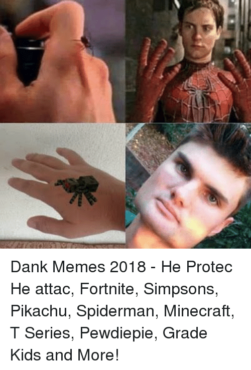 Dank, Memes, and Minecraft: Dank Memes 2018 - He Protec He attac, Fortnite, Simpsons, Pikachu, Spiderman, Minecraft, T Series, Pewdiepie, Grade Kids and More!