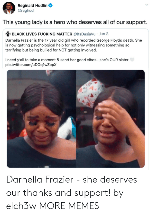 Our: Darnella Frazier - she deserves our thanks and support! by elch3w MORE MEMES