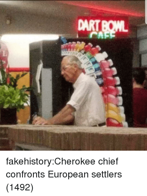 Tumblr, Blog, and Com: DART fakehistory:Cherokee chief confronts European settlers (1492)