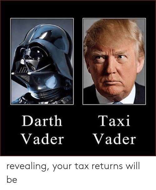 revealing: Darth  Vader Vader  Taxi revealing, your tax returns will be